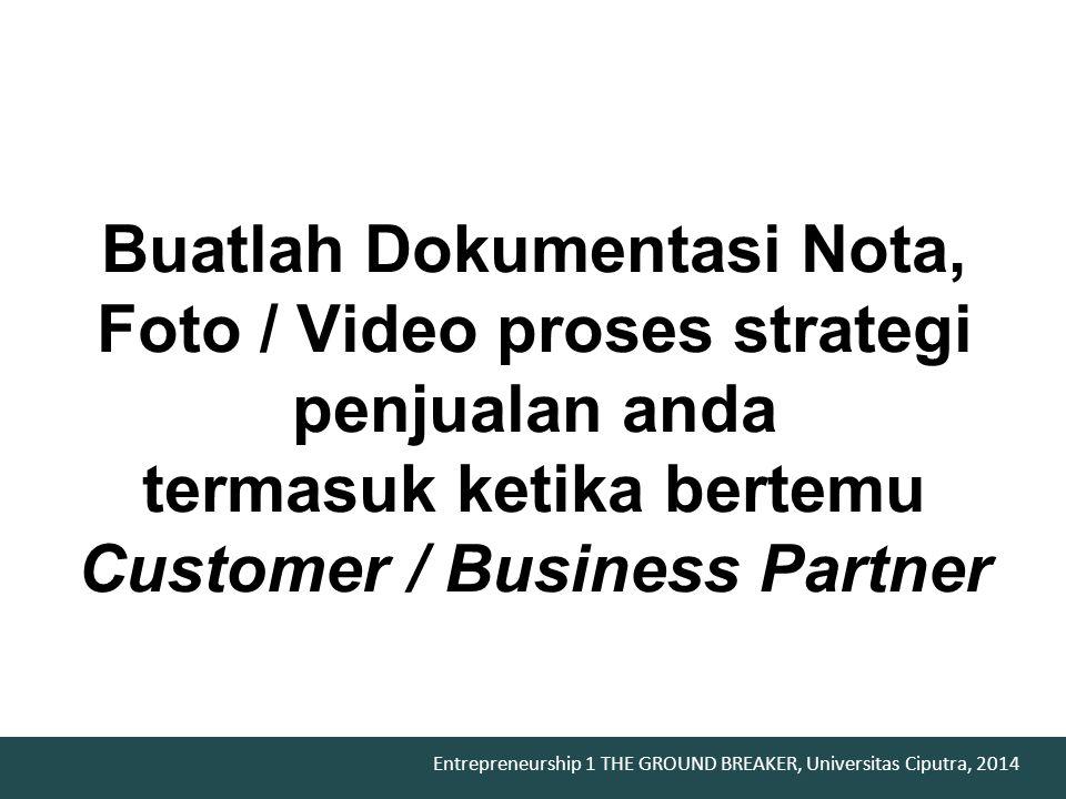 Buatlah Dokumentasi Nota, Foto / Video proses strategi penjualan anda termasuk ketika bertemu Customer / Business Partner