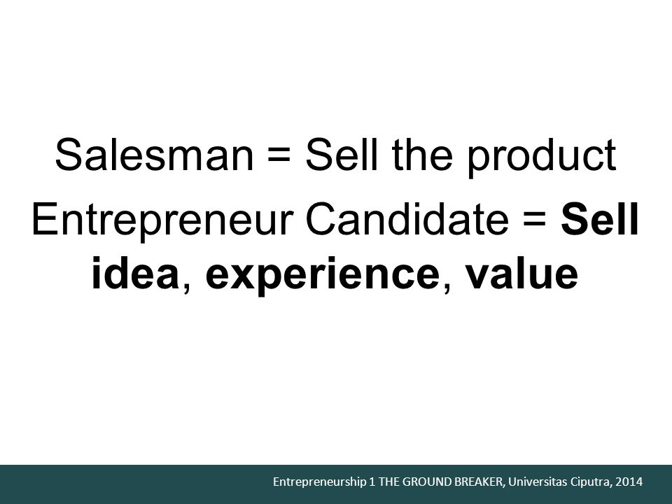 Salesman = Sell the product