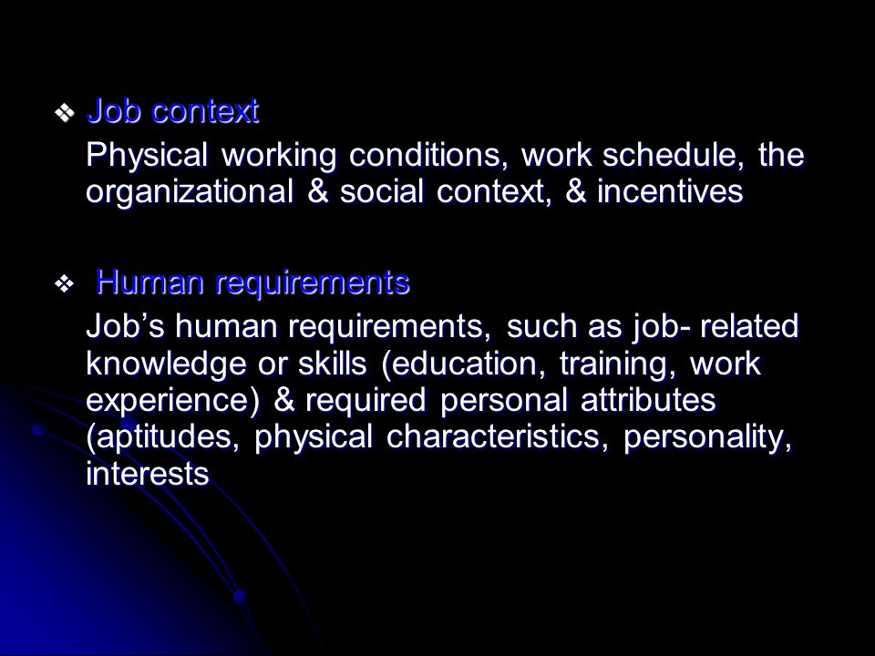 Job context Physical working conditions, work schedule, the organizational & social context, & incentives.