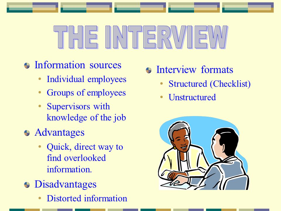 THE INTERVIEW Information sources Interview formats Advantages