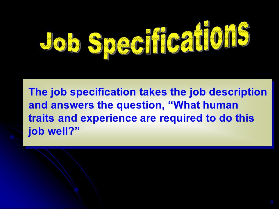 Job Specifications The job specification takes the job description