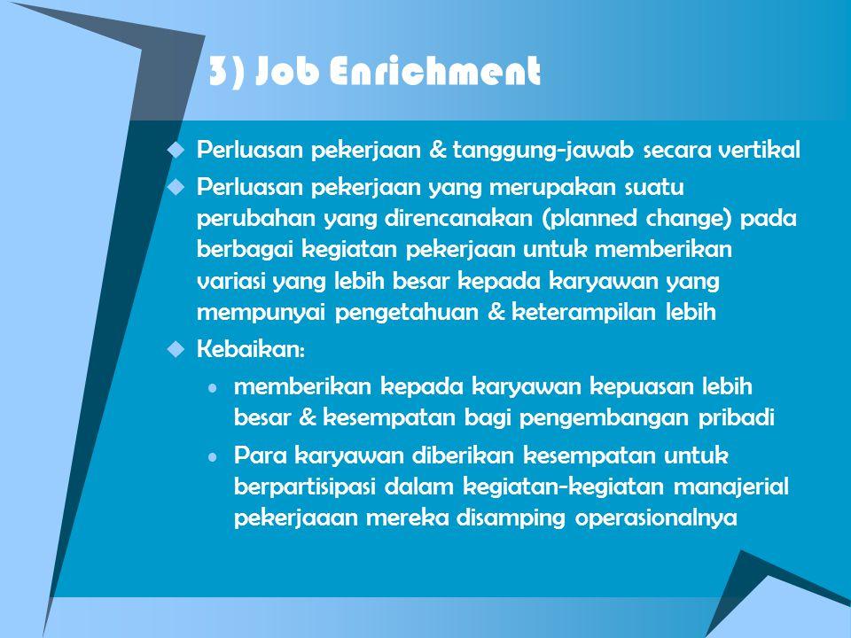 3) Job Enrichment Perluasan pekerjaan & tanggung-jawab secara vertikal