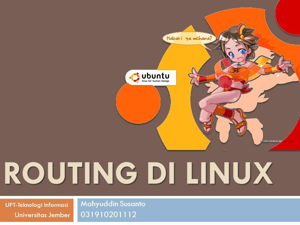 Routing di Linux Mahyuddin Susanto 031910201112 Universitas Jember