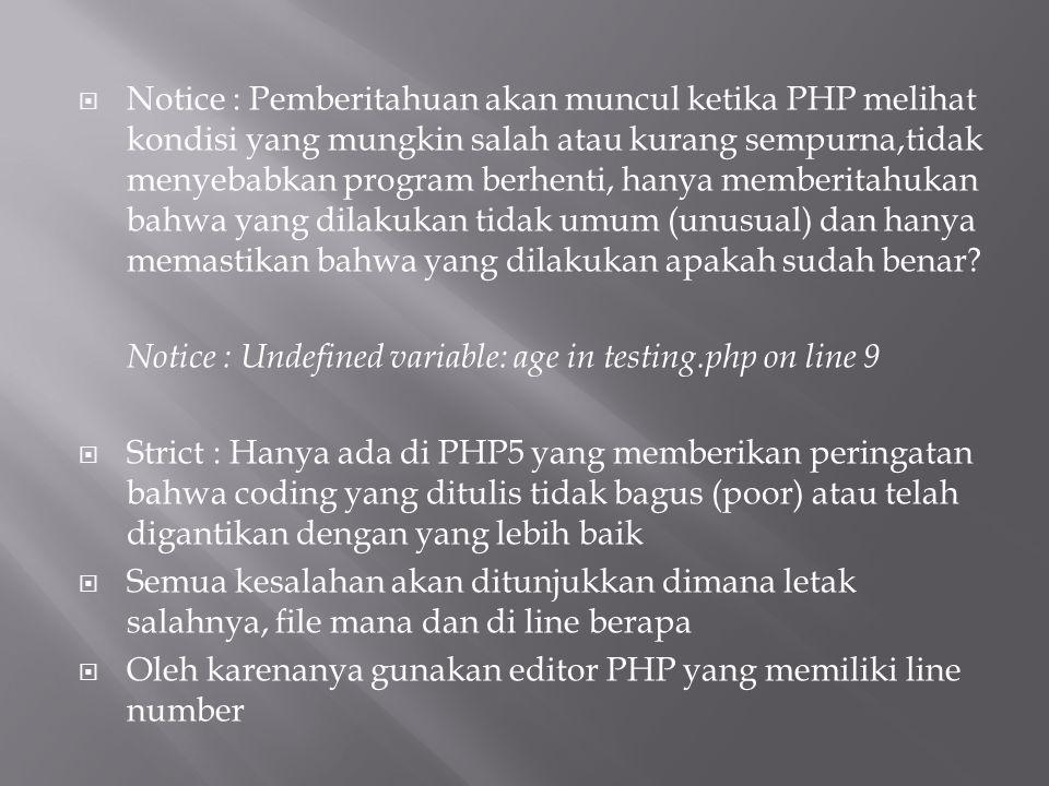 Notice : Pemberitahuan akan muncul ketika PHP melihat kondisi yang mungkin salah atau kurang sempurna,tidak menyebabkan program berhenti, hanya memberitahukan bahwa yang dilakukan tidak umum (unusual) dan hanya memastikan bahwa yang dilakukan apakah sudah benar