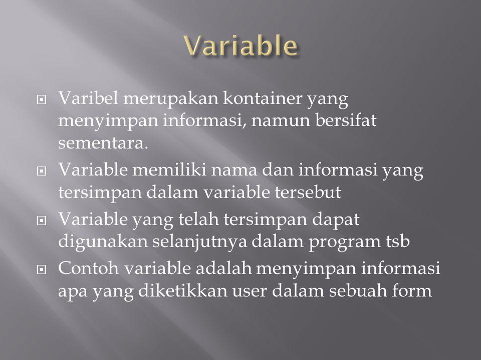 Variable Varibel merupakan kontainer yang menyimpan informasi, namun bersifat sementara.