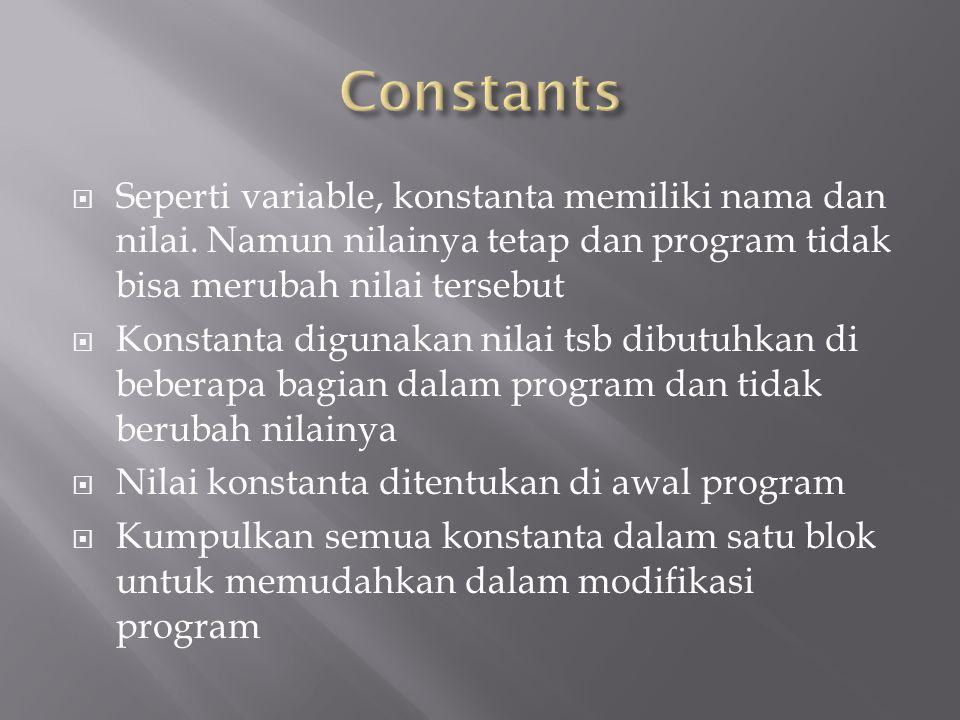 Constants Seperti variable, konstanta memiliki nama dan nilai. Namun nilainya tetap dan program tidak bisa merubah nilai tersebut.