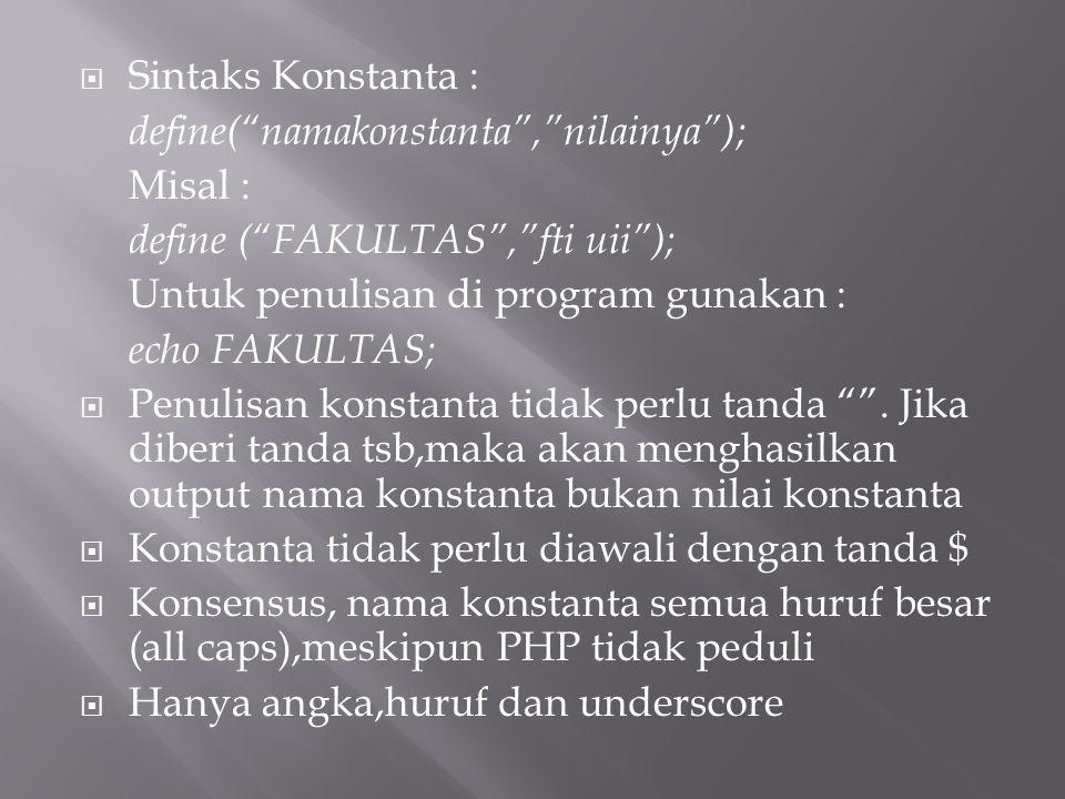 Sintaks Konstanta : define( namakonstanta , nilainya ); Misal : define ( FAKULTAS , fti uii ); Untuk penulisan di program gunakan :