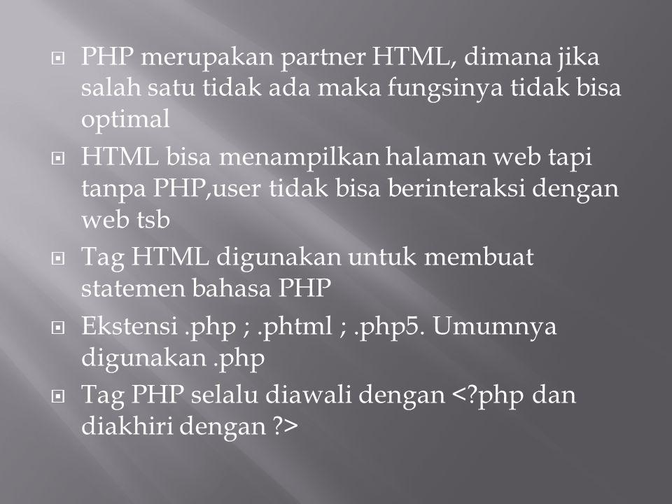 PHP merupakan partner HTML, dimana jika salah satu tidak ada maka fungsinya tidak bisa optimal