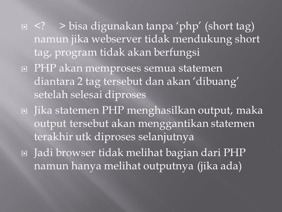 < > bisa digunakan tanpa 'php' (short tag) namun jika webserver tidak mendukung short tag, program tidak akan berfungsi