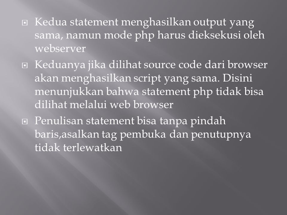 Kedua statement menghasilkan output yang sama, namun mode php harus dieksekusi oleh webserver