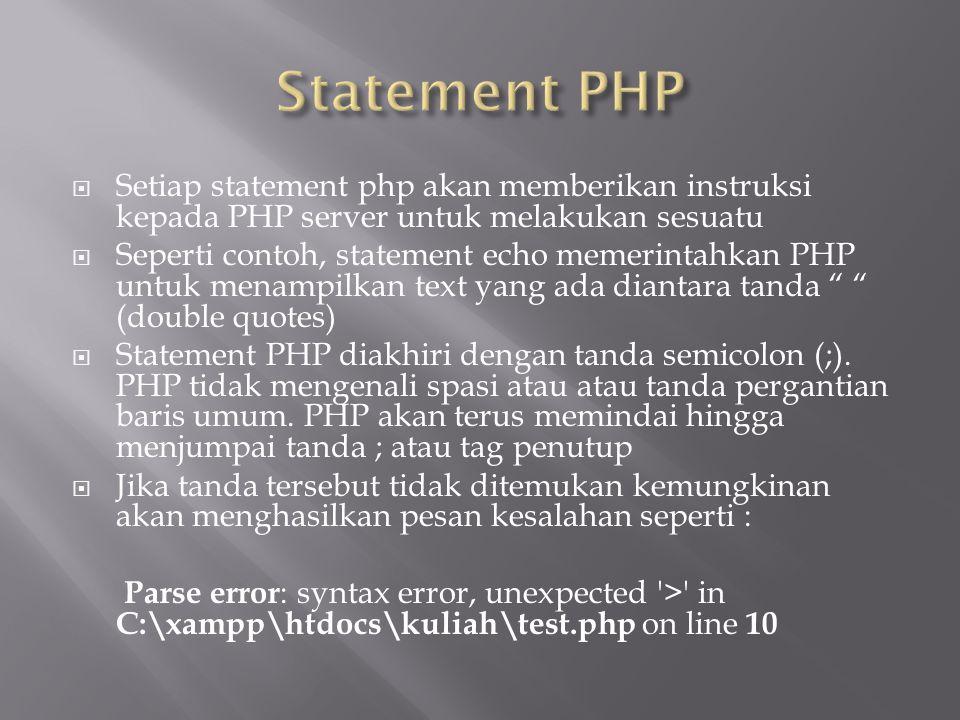 Statement PHP Setiap statement php akan memberikan instruksi kepada PHP server untuk melakukan sesuatu.
