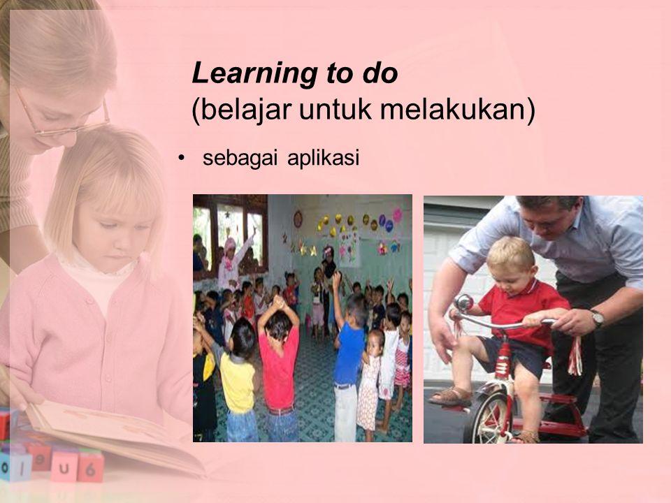 Learning to do (belajar untuk melakukan)