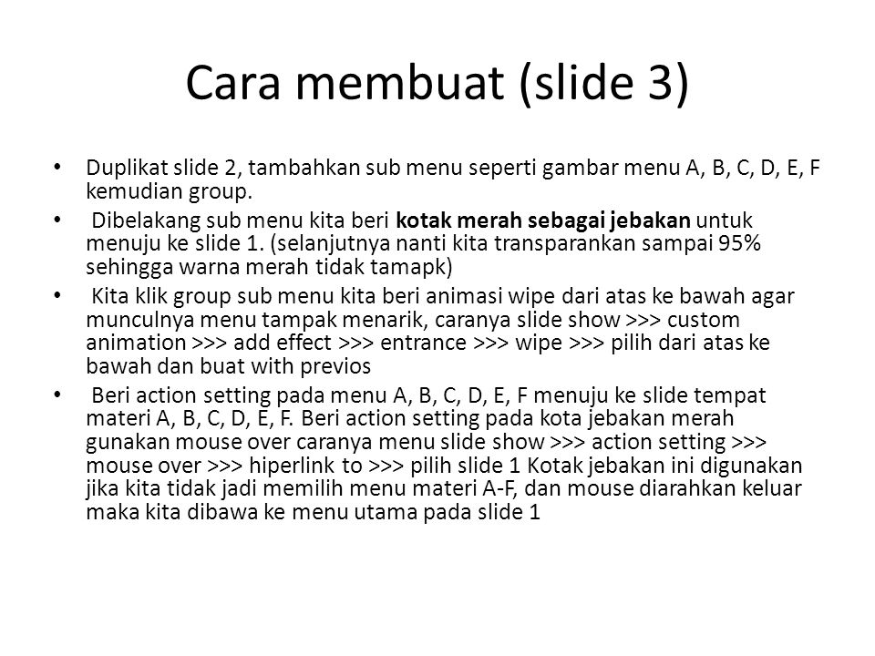 Cara membuat (slide 3) Duplikat slide 2, tambahkan sub menu seperti gambar menu A, B, C, D, E, F kemudian group.