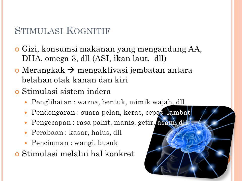 Stimulasi Kognitif Gizi, konsumsi makanan yang mengandung AA, DHA, omega 3, dll (ASI, ikan laut, dll)