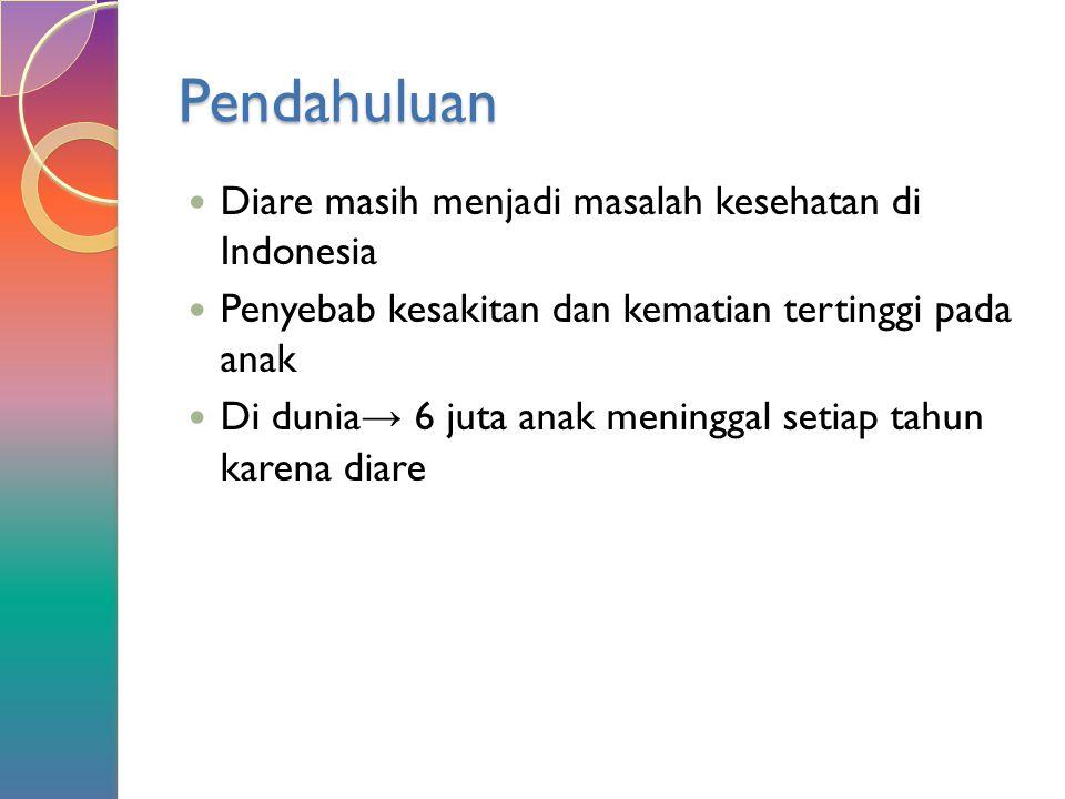 Pendahuluan Diare masih menjadi masalah kesehatan di Indonesia
