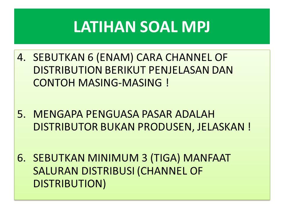 LATIHAN SOAL MPJ SEBUTKAN 6 (ENAM) CARA CHANNEL OF DISTRIBUTION BERIKUT PENJELASAN DAN CONTOH MASING-MASING !
