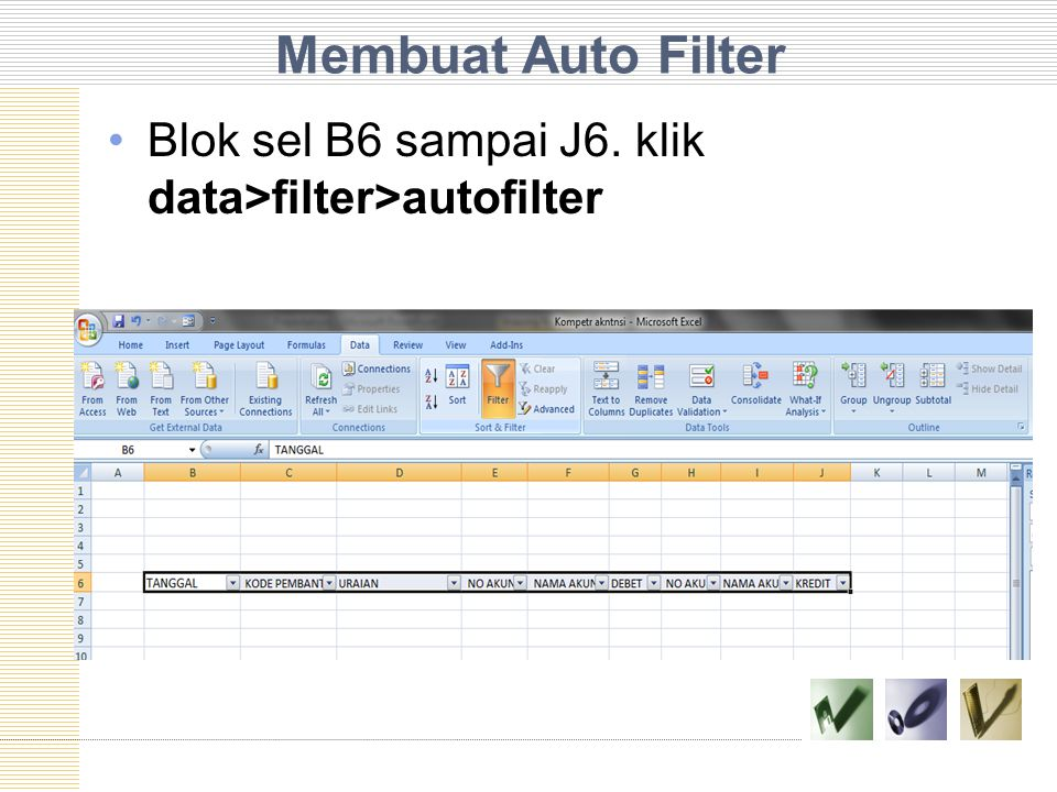 Membuat Auto Filter Blok sel B6 sampai J6. klik data>filter>autofilter