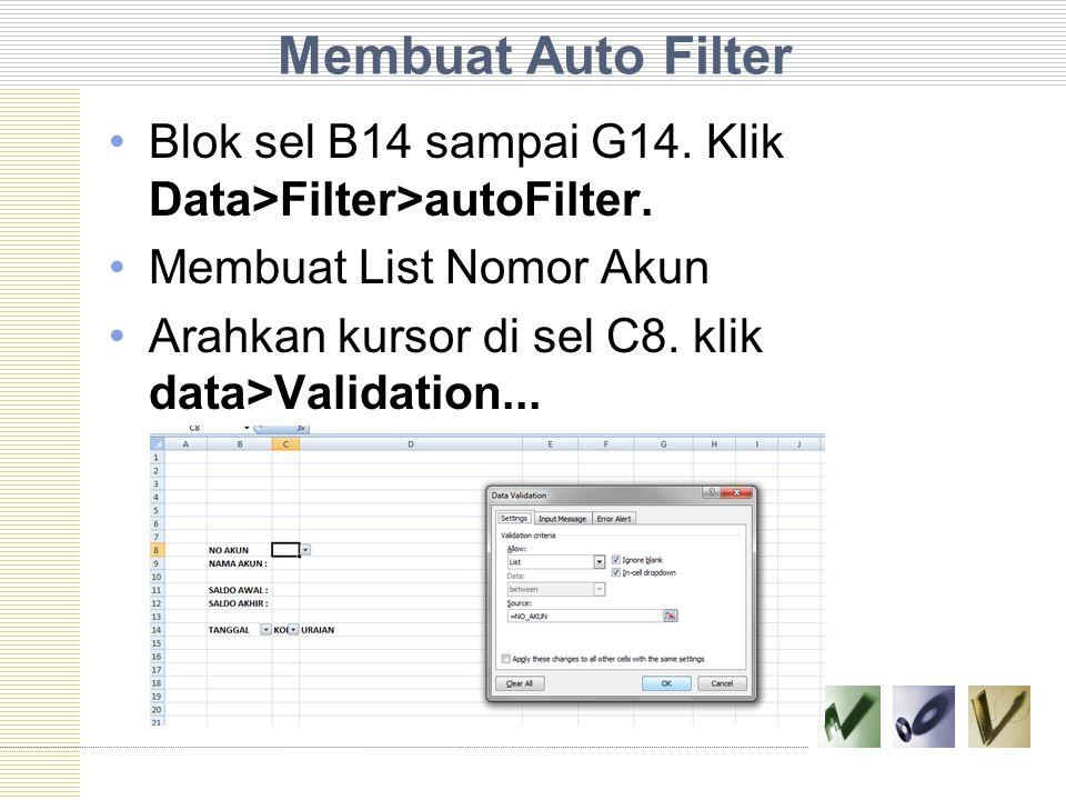 Membuat Auto Filter Blok sel B14 sampai G14. Klik Data>Filter>autoFilter. Membuat List Nomor Akun.