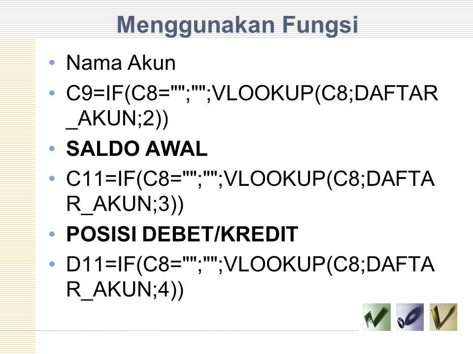 Menggunakan Fungsi Nama Akun C9=IF(C8= ; ;VLOOKUP(C8;DAFTAR_AKUN;2))