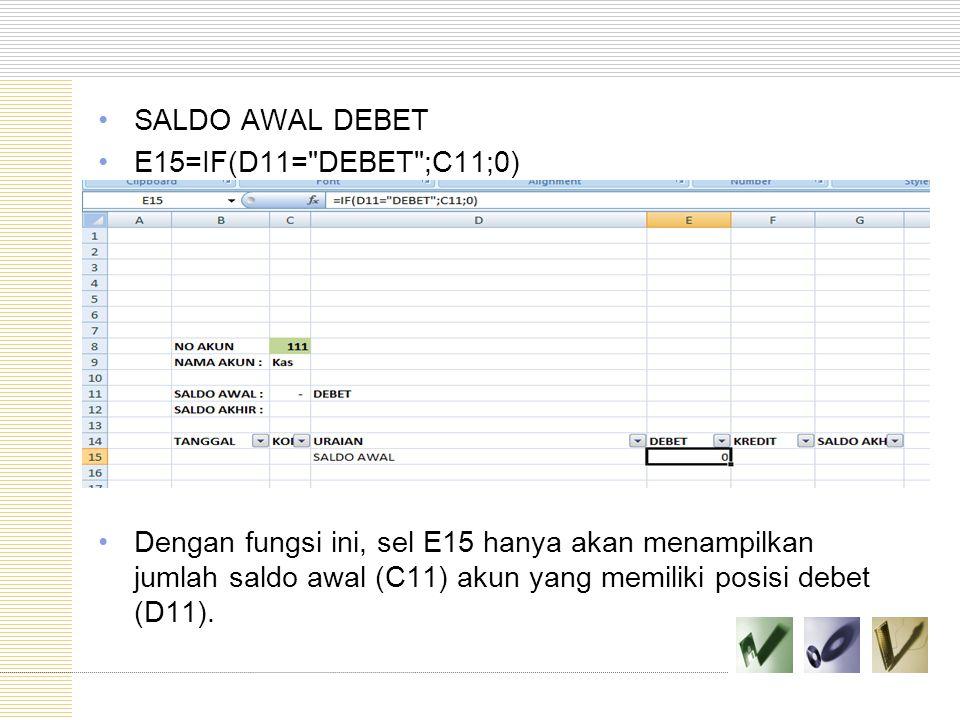 SALDO AWAL DEBET E15=IF(D11= DEBET ;C11;0)