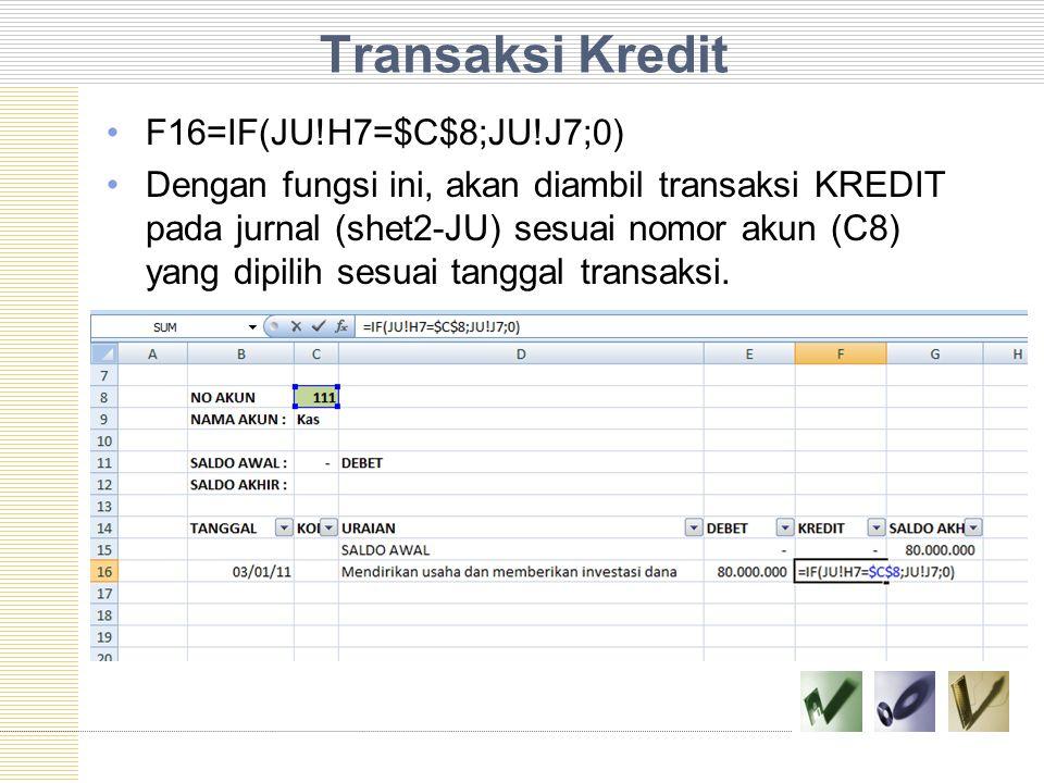 Transaksi Kredit F16=IF(JU!H7=$C$8;JU!J7;0)