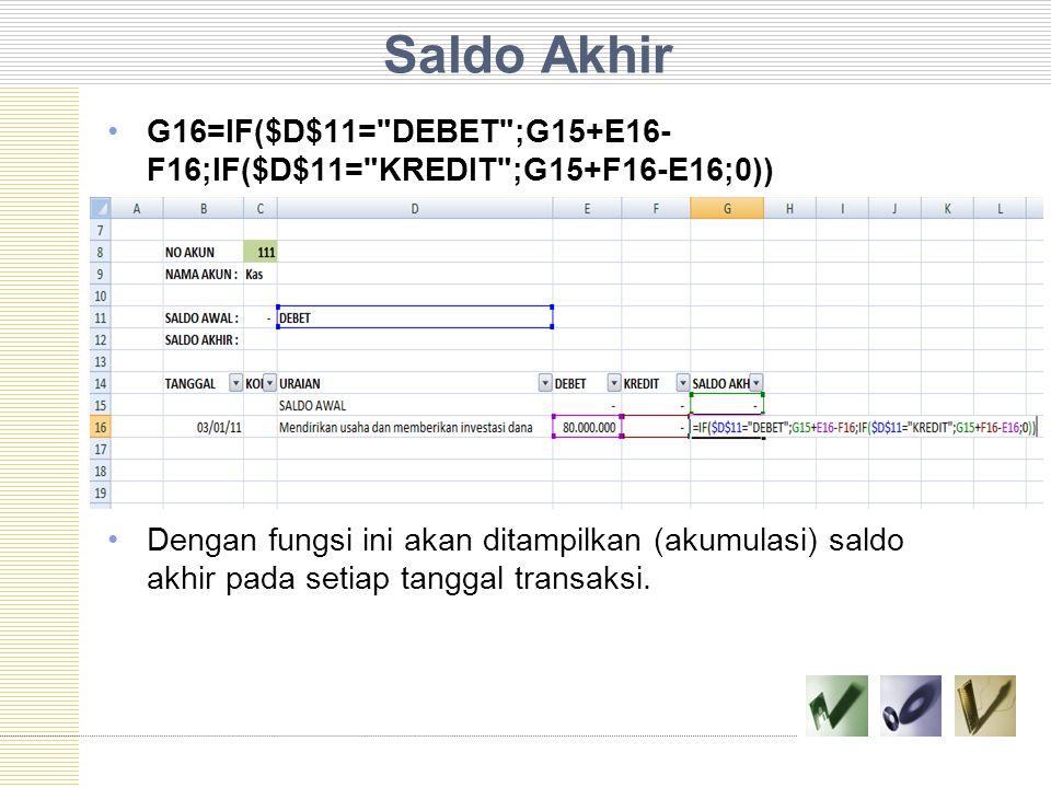 Saldo Akhir G16=IF($D$11= DEBET ;G15+E16-F16;IF($D$11= KREDIT ;G15+F16-E16;0))