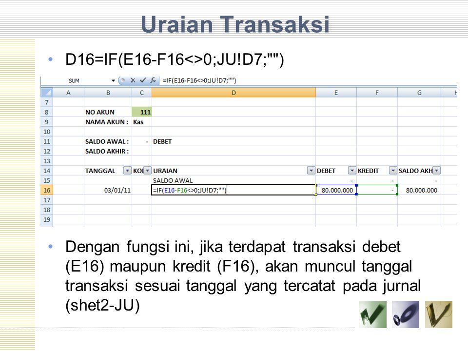 Uraian Transaksi D16=IF(E16-F16<>0;JU!D7; )