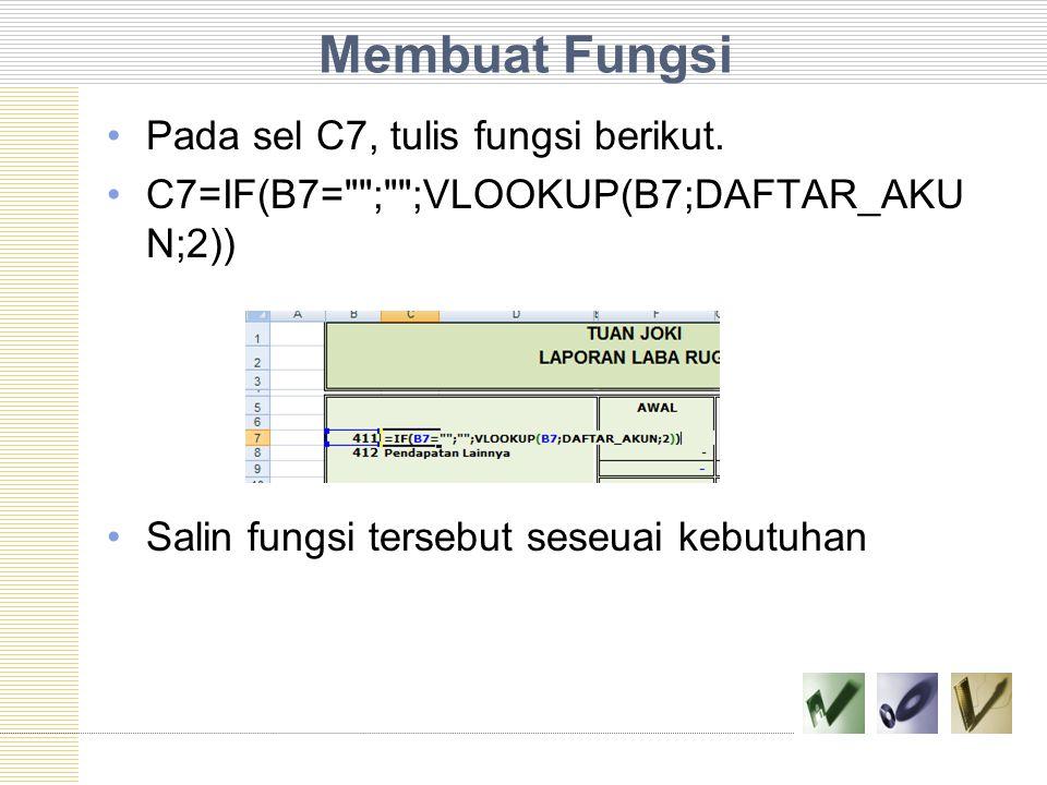 Membuat Fungsi Pada sel C7, tulis fungsi berikut.