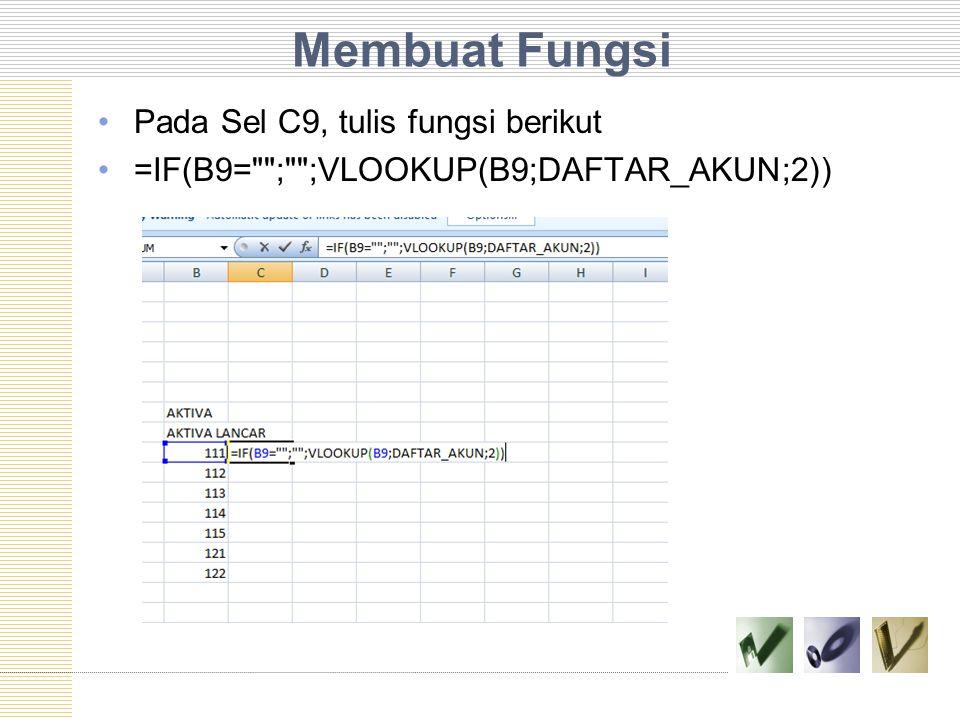 Membuat Fungsi Pada Sel C9, tulis fungsi berikut
