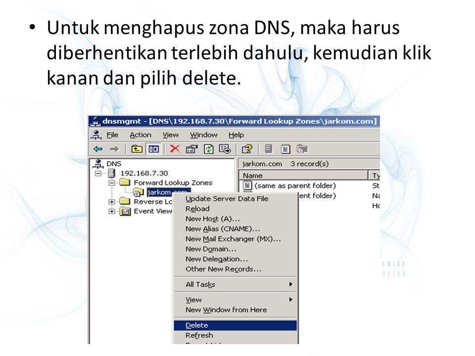 Untuk menghapus zona DNS, maka harus diberhentikan terlebih dahulu, kemudian klik kanan dan pilih delete.