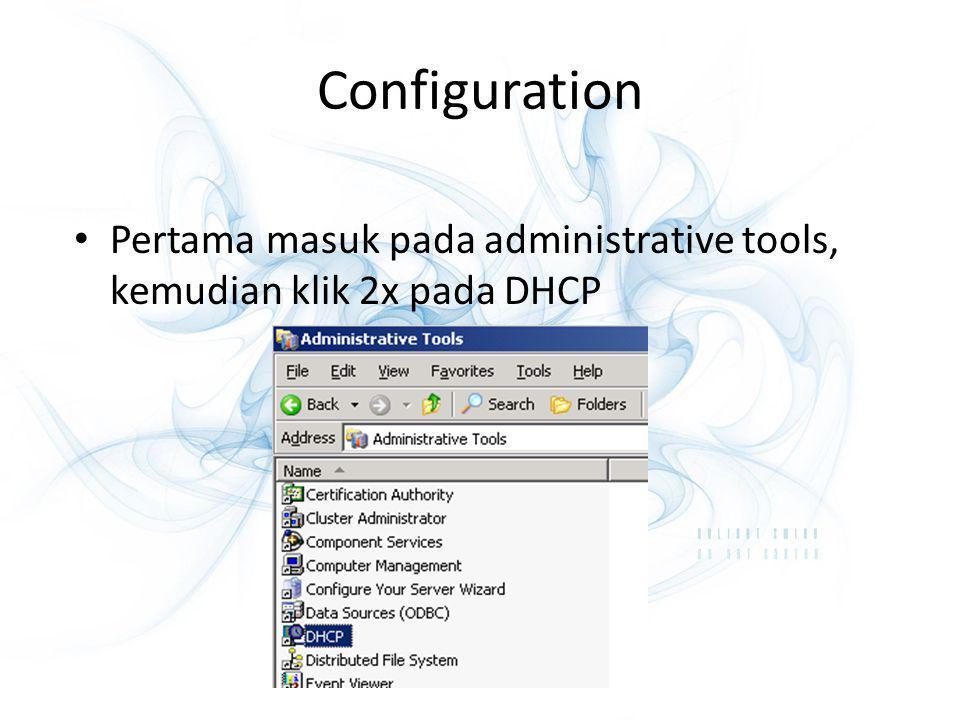 Configuration Pertama masuk pada administrative tools, kemudian klik 2x pada DHCP