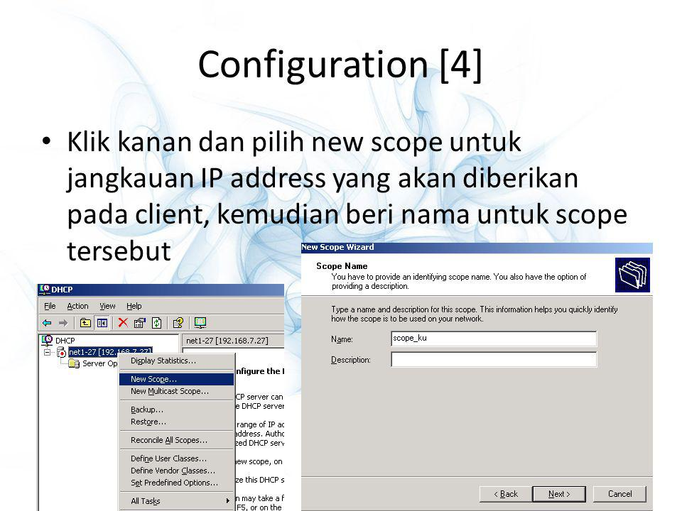 Configuration [4] Klik kanan dan pilih new scope untuk jangkauan IP address yang akan diberikan pada client, kemudian beri nama untuk scope tersebut.