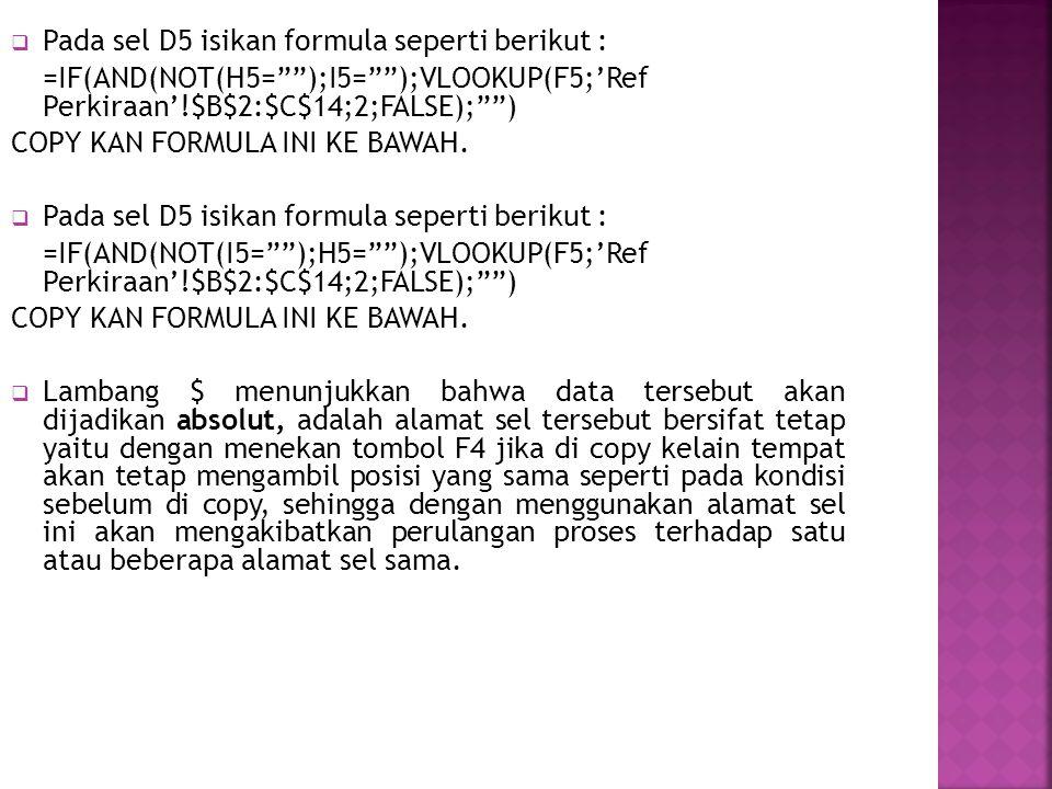 Pada sel D5 isikan formula seperti berikut :