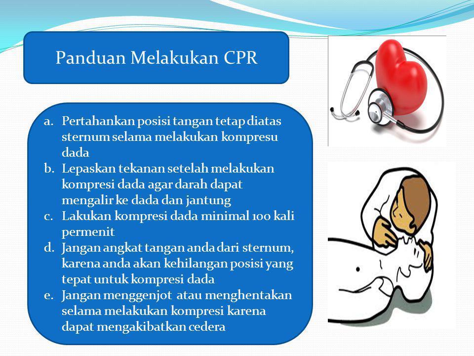 Panduan Melakukan CPR Pertahankan posisi tangan tetap diatas sternum selama melakukan kompresu dada.