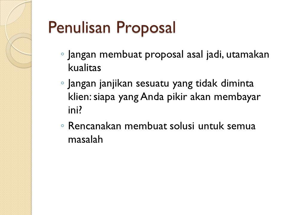 Penulisan Proposal Jangan membuat proposal asal jadi, utamakan kualitas.
