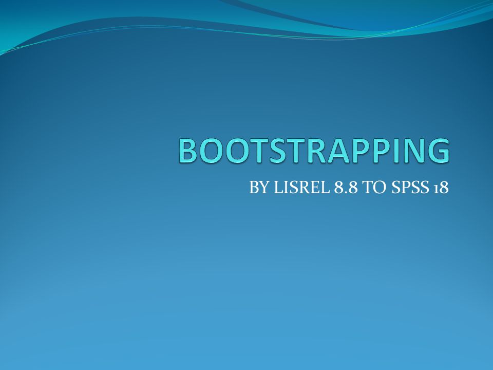 BOOTSTRAPPING BY LISREL 8.8 TO SPSS 18
