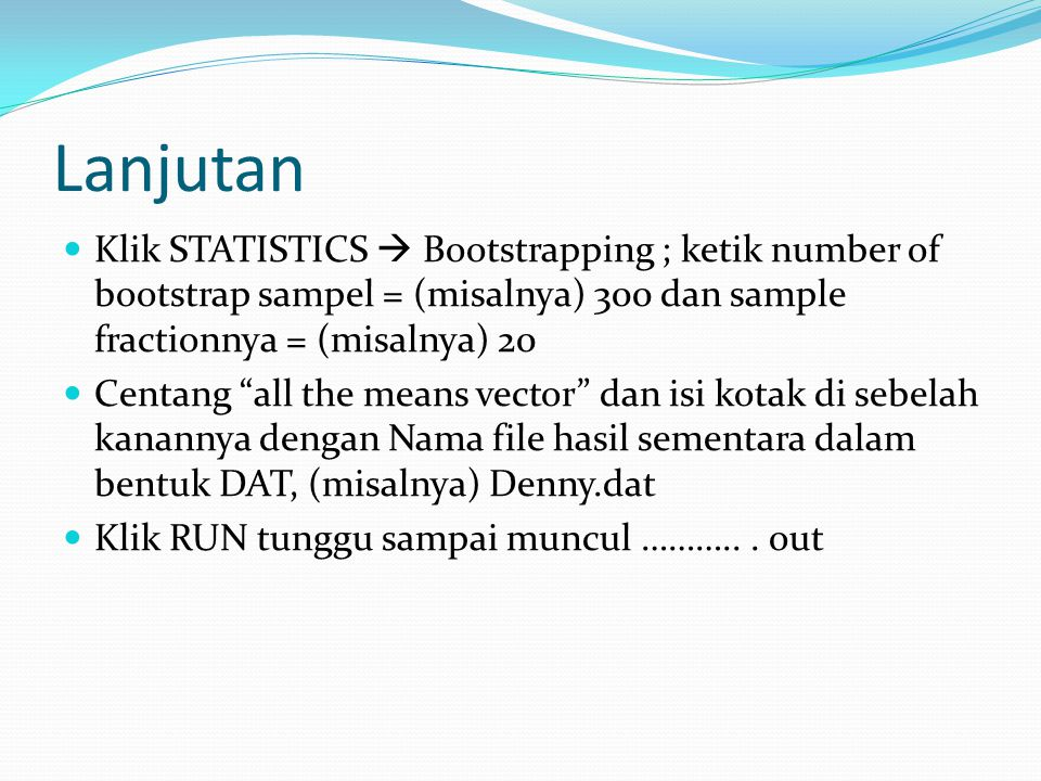 Lanjutan Klik STATISTICS  Bootstrapping ; ketik number of bootstrap sampel = (misalnya) 300 dan sample fractionnya = (misalnya) 20.