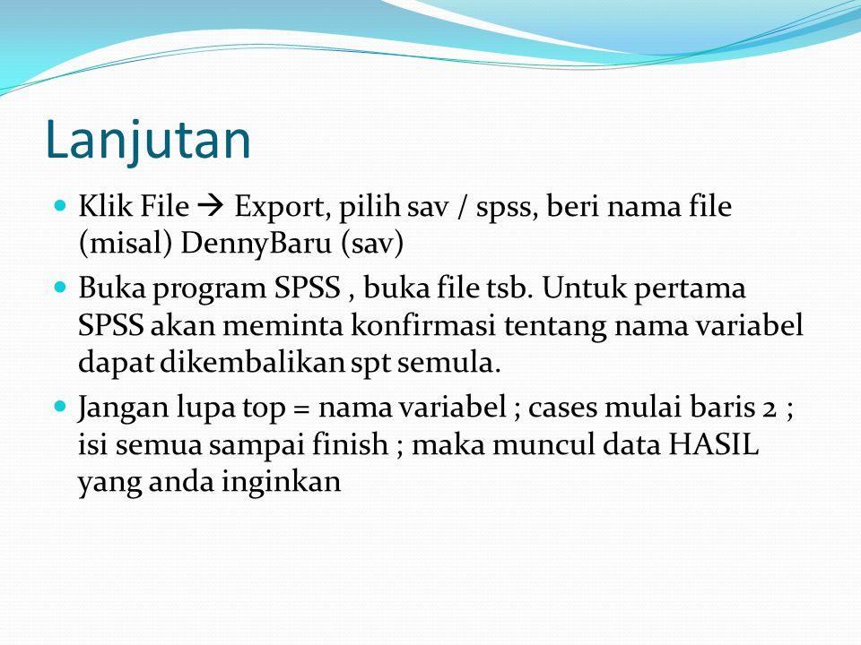 Lanjutan Klik File  Export, pilih sav / spss, beri nama file (misal) DennyBaru (sav)