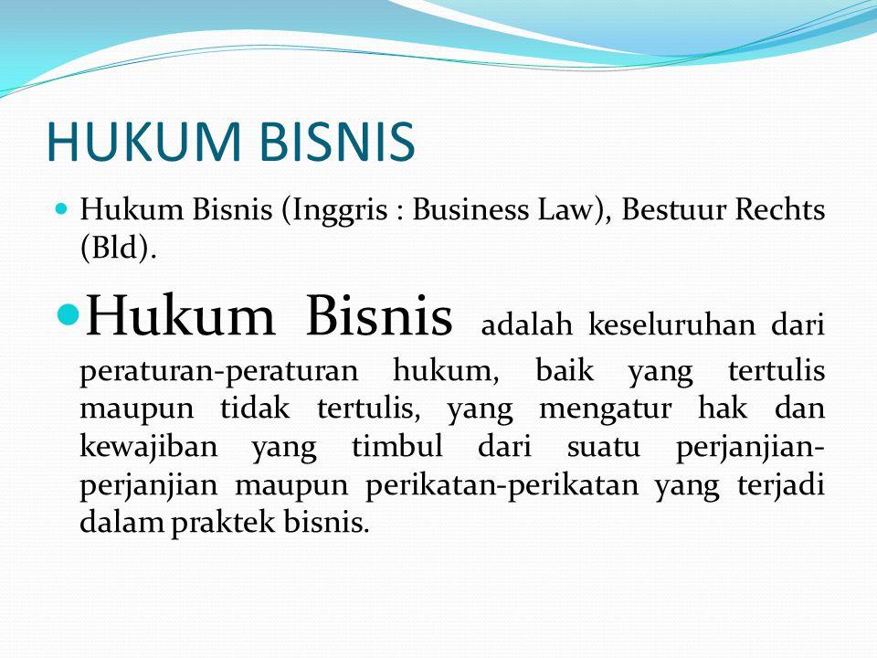 HUKUM BISNIS Hukum Bisnis (Inggris : Business Law), Bestuur Rechts (Bld).