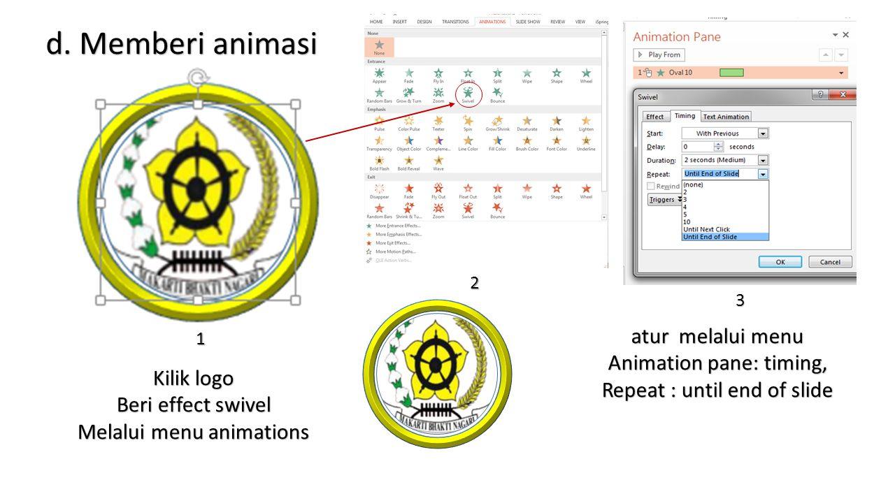 d. Memberi animasi atur melalui menu Animation pane: timing,