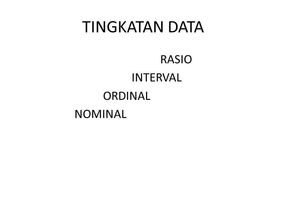TINGKATAN DATA RASIO INTERVAL ORDINAL NOMINAL