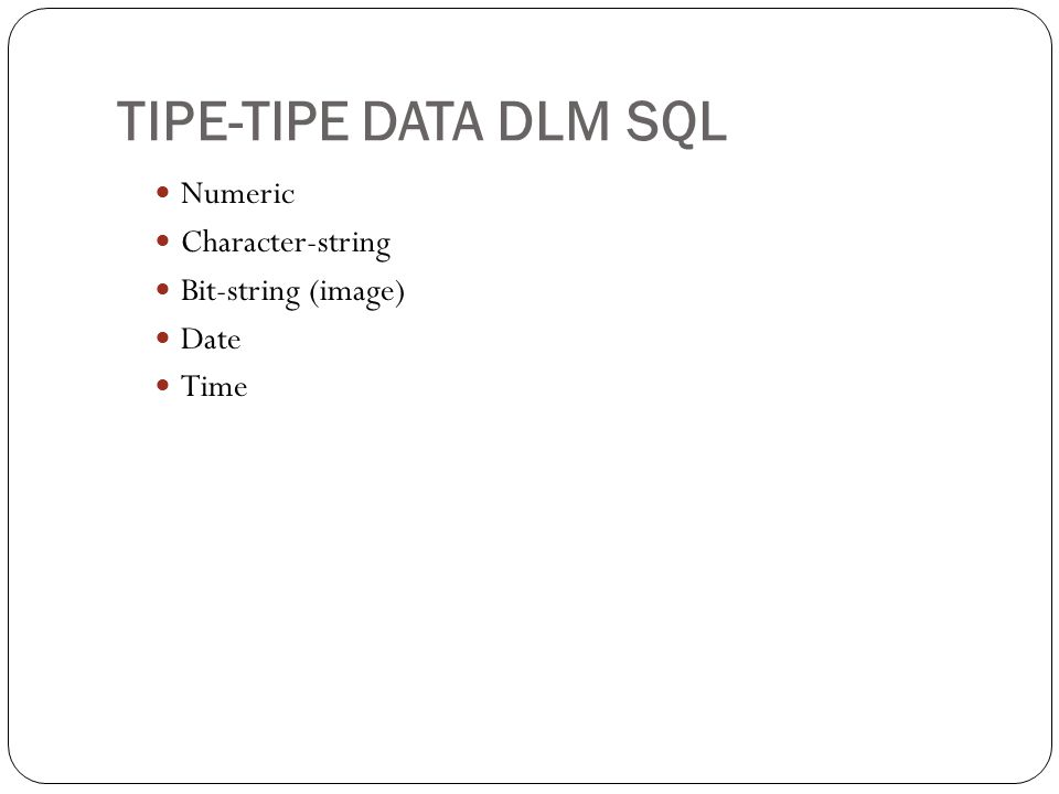 TIPE-TIPE DATA DLM SQL Numeric Character-string Bit-string (image)