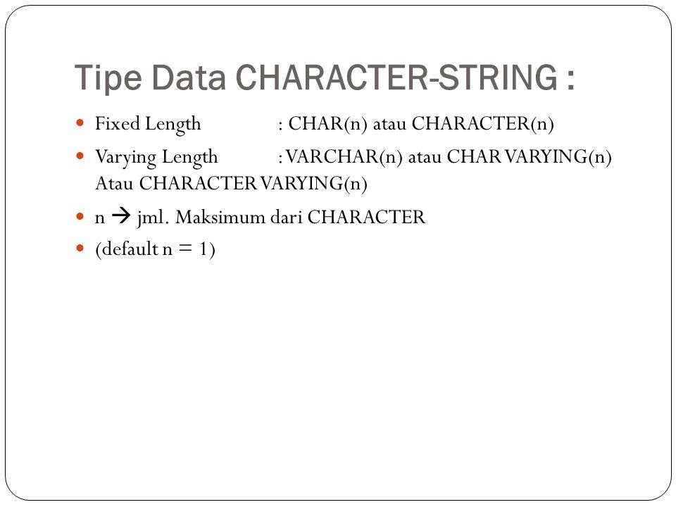 Tipe Data CHARACTER-STRING :