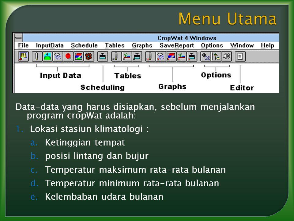 Menu Utama Data-data yang harus disiapkan, sebelum menjalankan program cropWat adalah: Lokasi stasiun klimatologi :