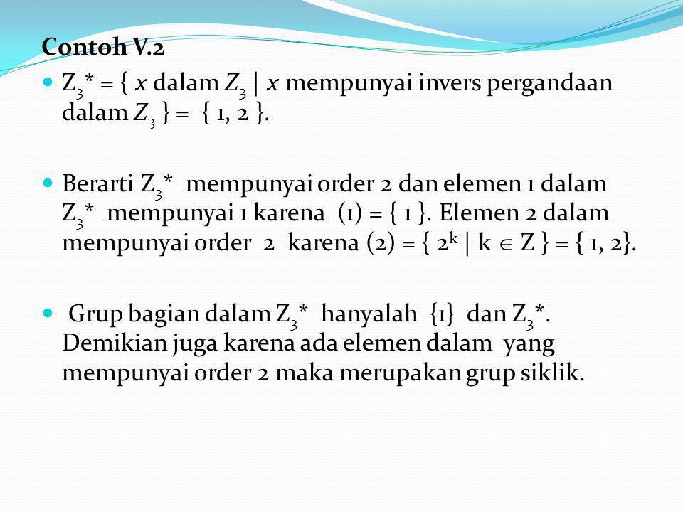 Contoh V.2 Z3* = { x dalam Z3 | x mempunyai invers pergandaan dalam Z3 } = { 1, 2 }.