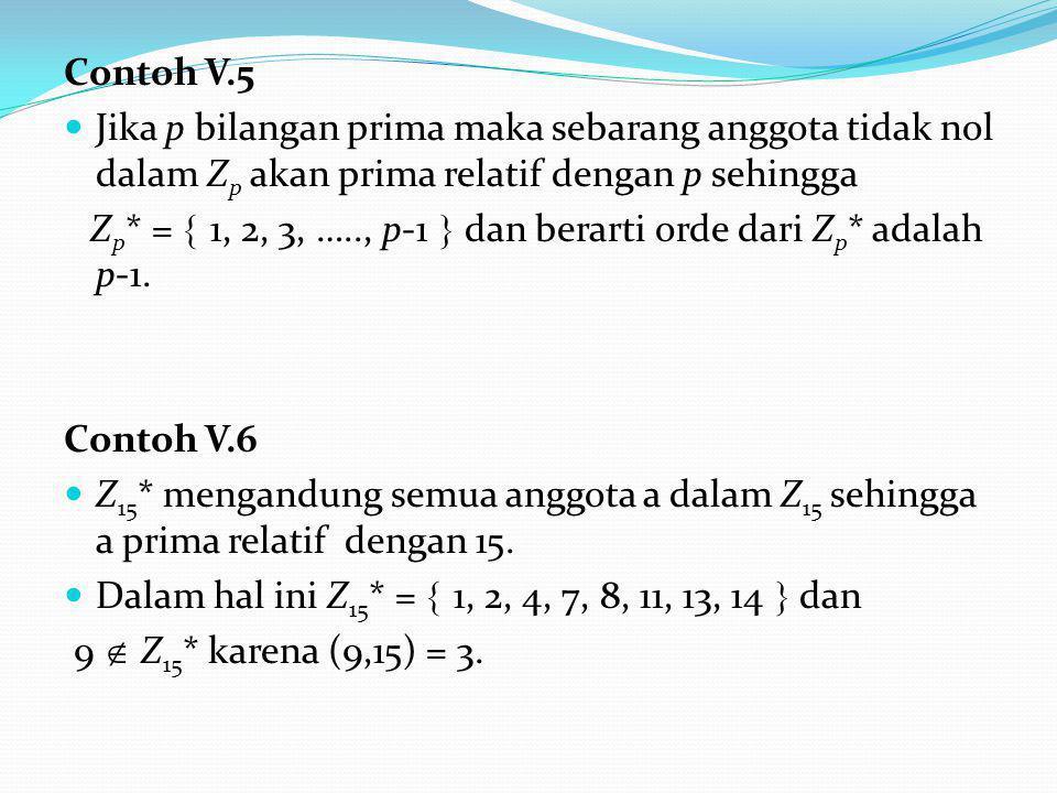Contoh V.5 Jika p bilangan prima maka sebarang anggota tidak nol dalam Zp akan prima relatif dengan p sehingga.