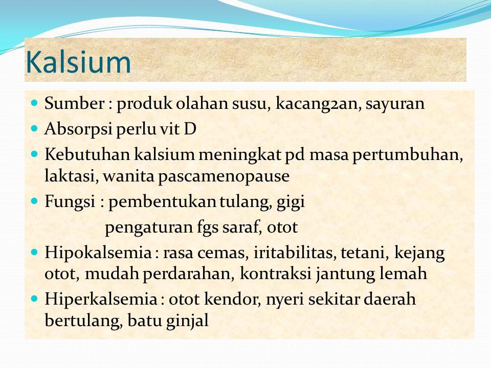 Kalsium Sumber : produk olahan susu, kacang2an, sayuran