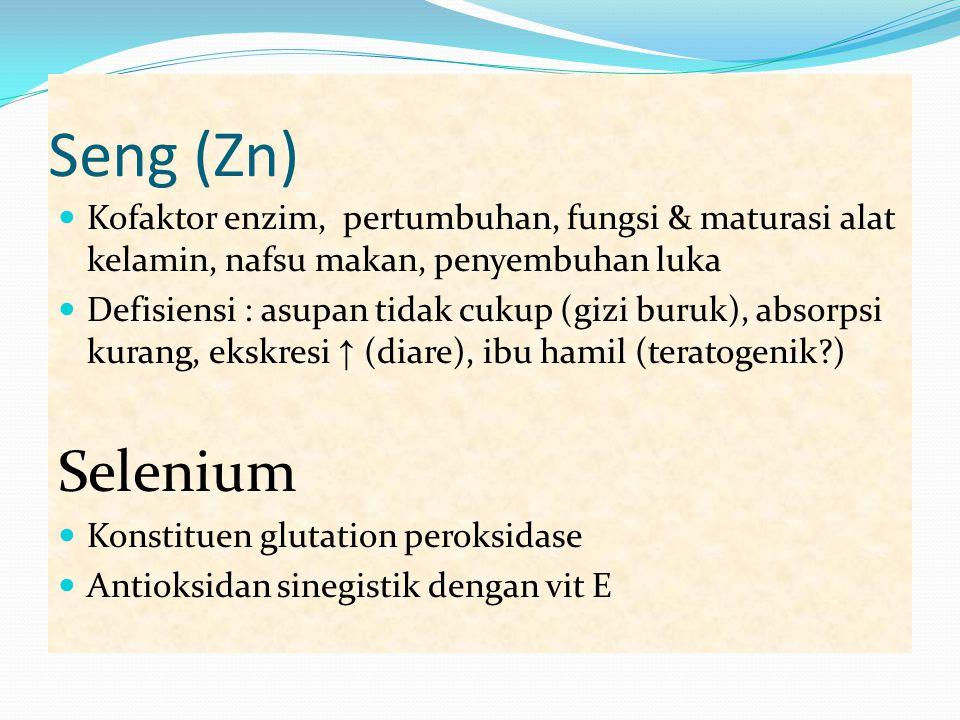 Seng (Zn) Kofaktor enzim, pertumbuhan, fungsi & maturasi alat kelamin, nafsu makan, penyembuhan luka.