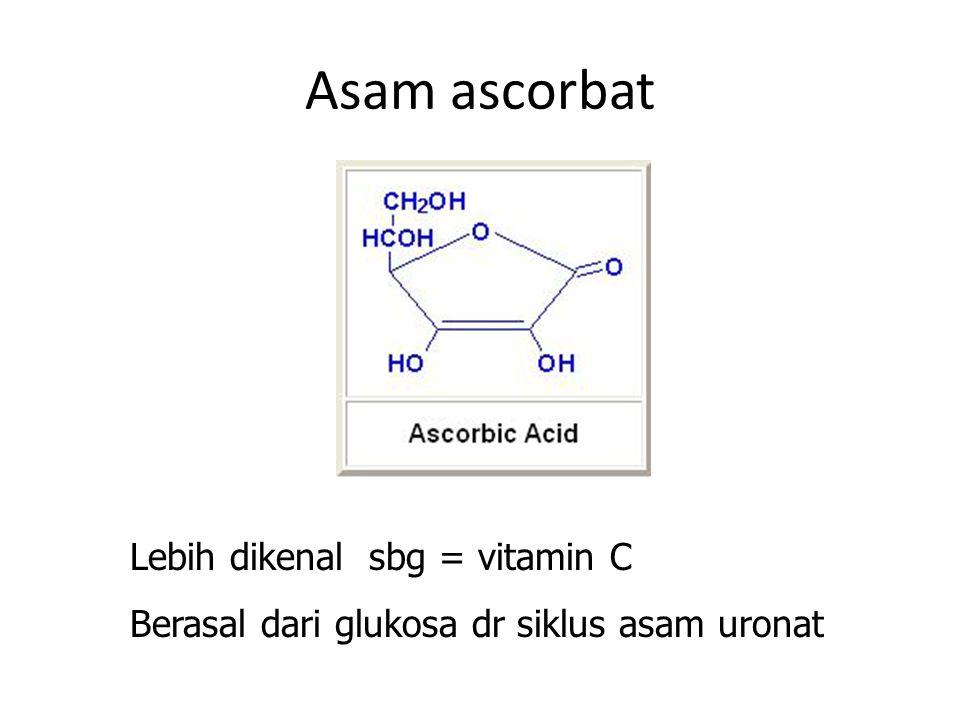 Asam ascorbat Lebih dikenal sbg = vitamin C