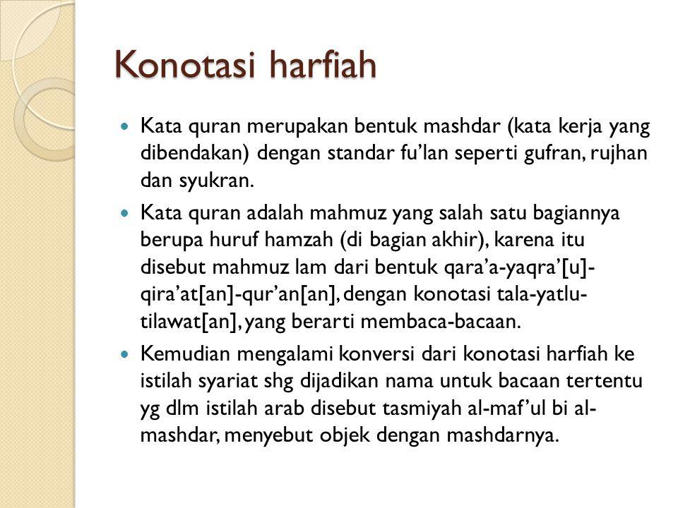 Konotasi harfiah Kata quran merupakan bentuk mashdar (kata kerja yang dibendakan) dengan standar fu'lan seperti gufran, rujhan dan syukran.